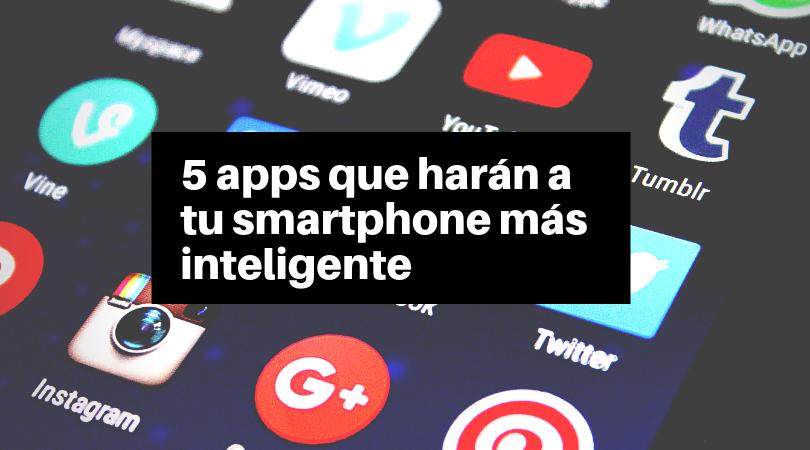 5 apps que harán a tu smartphone más inteligente